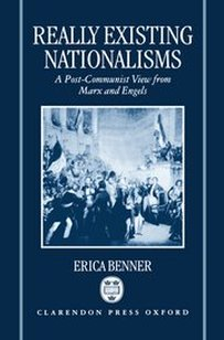 Erica Benner, Really Existing Nationalisms: A post-communist view from Marx and Engels