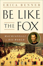 Erica Benner, Be Like the Fox: Machiavelli in his World (W.W. Norton)